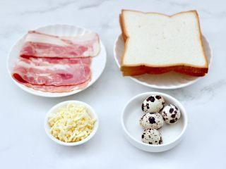 鹌鹑蛋培根芝士三明治,首先备齐所有的食材。
